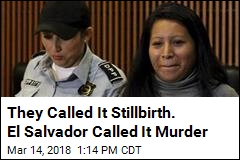 They Called It Stillbirth. El Salvador Called It Murder