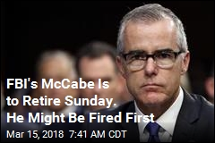 McCabe Might Be Fired Days Before Retirement