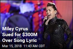 $300M Suit Claims Miley Hit Is a Rip-Off