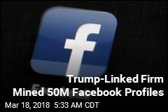Trump-Linked Firm Mined 50M Facebook Profiles