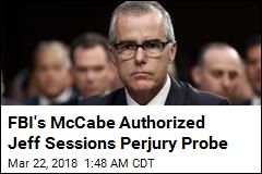 McCabe Authorized Jeff Sessions Perjury Probe