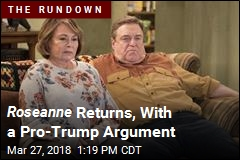 Roseanne Returns, With a Pro-Trump Argument