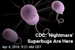 CDC: 'Nightmare' Superbugs Are Here