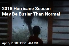 2018 Hurricane Season May Be Busier Than Normal