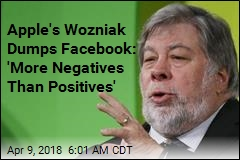 Apple's Wozniak Dumps Facebook: 'More Negatives Than Positives'