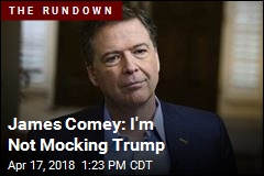 James Comey: I'm Not Mocking Trump