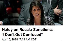 Haley on Russia Sanctions: 'I Don't Get Confused''