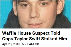 Waffle House Gunman Thought Taylor Swift Was Stalking Him