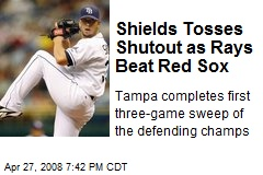 Shields Tosses Shutout as Rays Beat Red Sox