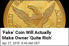 'Fake' Coin Will Actually Make Owner 'Quite Rich'