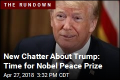 Peace Prize for Trump? Supporters Say Absolutely