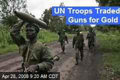 UN Troops Traded Guns for Gold