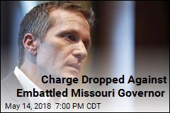 Charge Dropped Against Embattled Missouri Governor