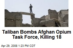 Taliban Bombs Afghan Opium Task Force, Killing 18
