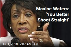 Maxine Waters: 'You Better Shoot Straight'