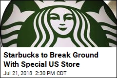 Starbucks to Break Ground With Special US Store