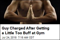 Guy Charged After Getting a Little Too Buff at Gym