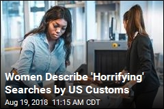 Women Describe 'Horrifying' Searches by US Customs