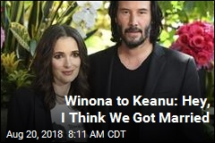 Winona to Keanu: Hey, I Think We Got Married