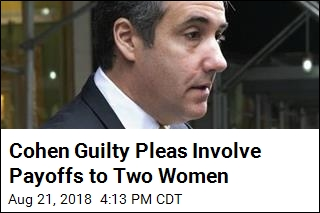 Cohen Guilty Pleas Involve Payoffs to Two Women