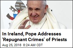 In Ireland, Pope Addresses 'Repugnant Crimes' of Priests