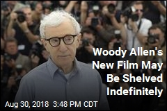 Woody Allen's New Film May Be Shelved Indefinitely