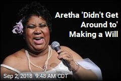 Aretha 'Didn't Get Around to' Making a Will