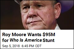 Roy Moore Wants $95M for 'Who Is America' Stunt