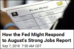 How the Fed Might Respond to August's Strong Jobs Report