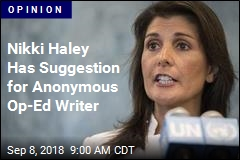 Nikki Haley Has Suggestion for Anonymous Op-Ed Writer