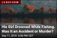 His Girl Drowned While Fishing. Was It an Accident or Murder?