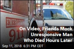 On Video, Friends Mock Unresponsive Man Who Died Hours Later