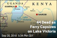 44 Dead as Ferry Capsizes on Lake Victoria