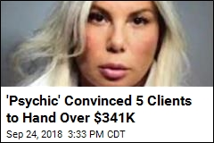 'Psychic' Convinced 5 Clients to Hand Over $341K