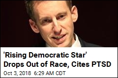'Rising Democratic Star' Drops Out of Race, Cites PTSD