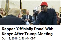 Rapper 'Officially Done' With Kanye After Trump Meeting