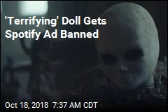 Spotify Ad With 'Terrifying' Doll Deemed Too Scary for Kids