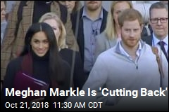 Meghan Markle Is 'Cutting Back'