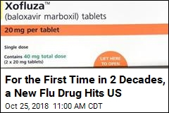 For the First Time in 2 Decades, a New Flu Drug Hits US