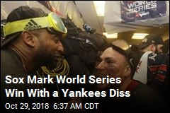 Sox Mark World Series Win With a Yankees Diss