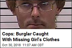 Cops: Burglar Caught With Missing Girl's Clothes