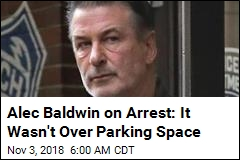Alec Baldwin on Arrest: It Wasn't Over Parking Space