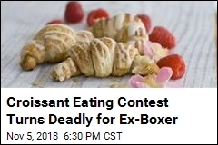 Boxer Chokes to Death in Croissant Eating Contest