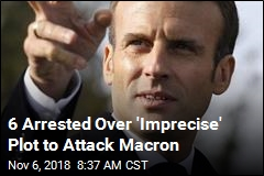 6 Arrested Over 'Vague, Violent' Plot to Attack Macron
