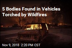 Bodies of 5 People Found in Vehicles Torched by Wildfires