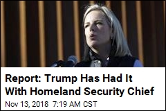 Report: Trump Ready to Ditch Homeland Security Chief