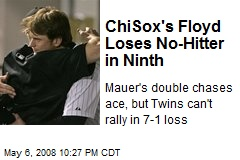 ChiSox's Floyd Loses No-Hitter in Ninth