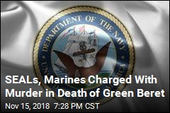 SEALs, Marines Charged With Murder in Death of Green Beret