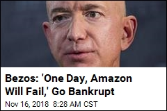 Bezos: 'One Day, Amazon Will Fail,' Go Bankrupt