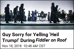 Guy Sorry for Yelling 'Heil Trump!' During Fiddler on Roof